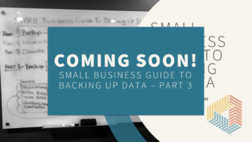 Small Business Guide to Backing Up Data - Part 3 - Coming Soon!